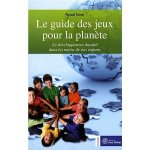 ETRE PARENTS/LE GUIDE DES JEUX POUR LA PLANETE