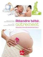 Grossesse et naissance ATTENDRE BEBE AUTREMENT