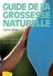 GROSSESSE ET NAISSANCE/GUIDE DE LA GROSSESSE NATURELLE