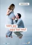 GROSSESSE ET NAISSANCE/100 POURCENT PUR PAPA TOUT NEUF